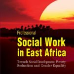 Professional Social Work in East Africa: Towards Social Development, Poverty Reduction and Gender Equality