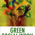 Green Social Work – From Environmental Crises to Environmental Justice.