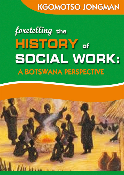 Foretelling the History of Social Work: A Botswana Perspective (Paperback)